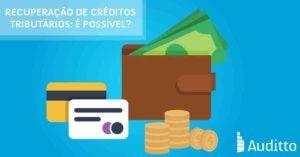 ARTIGO_BLOG_AUDITTO_#25_Recuperação de créditos tributários É possível1200X628