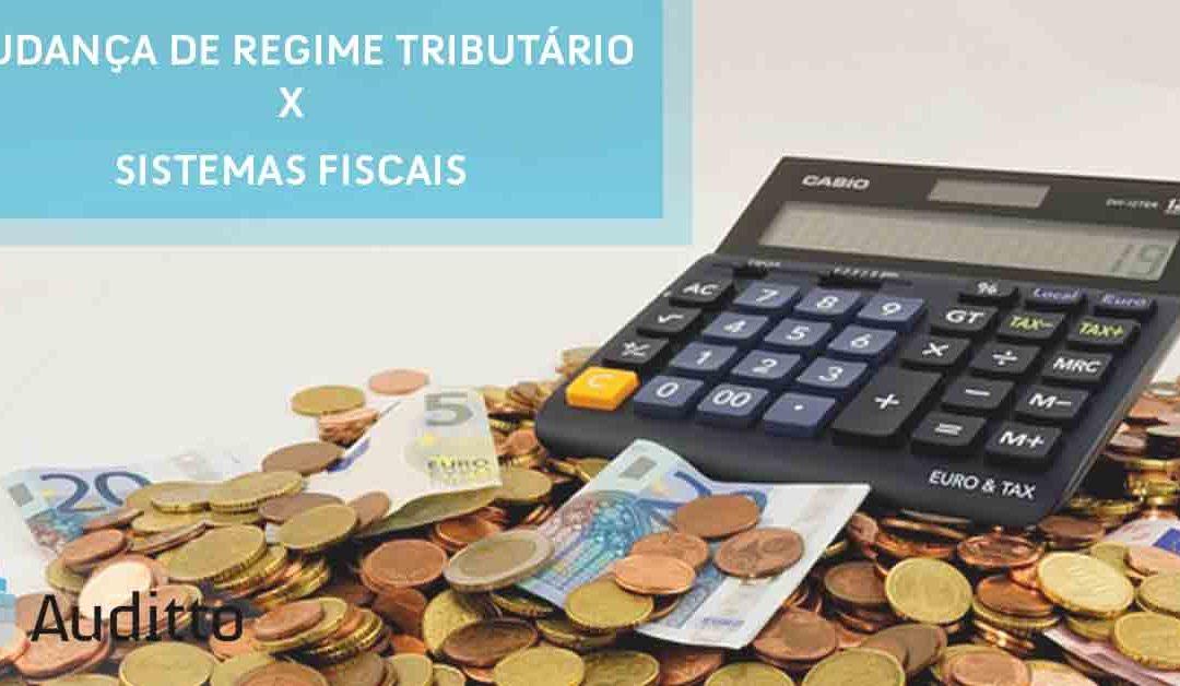 Mudança de regime tributário X sistemas fiscais