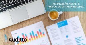Post_blog_auditto#18_retificação_fiscal_6_Formas_de_evitar_problemas
