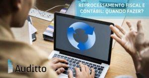 Post_blog_auditto_#20_reprocessamento_Fiscal_e_contabil_quando_fazer