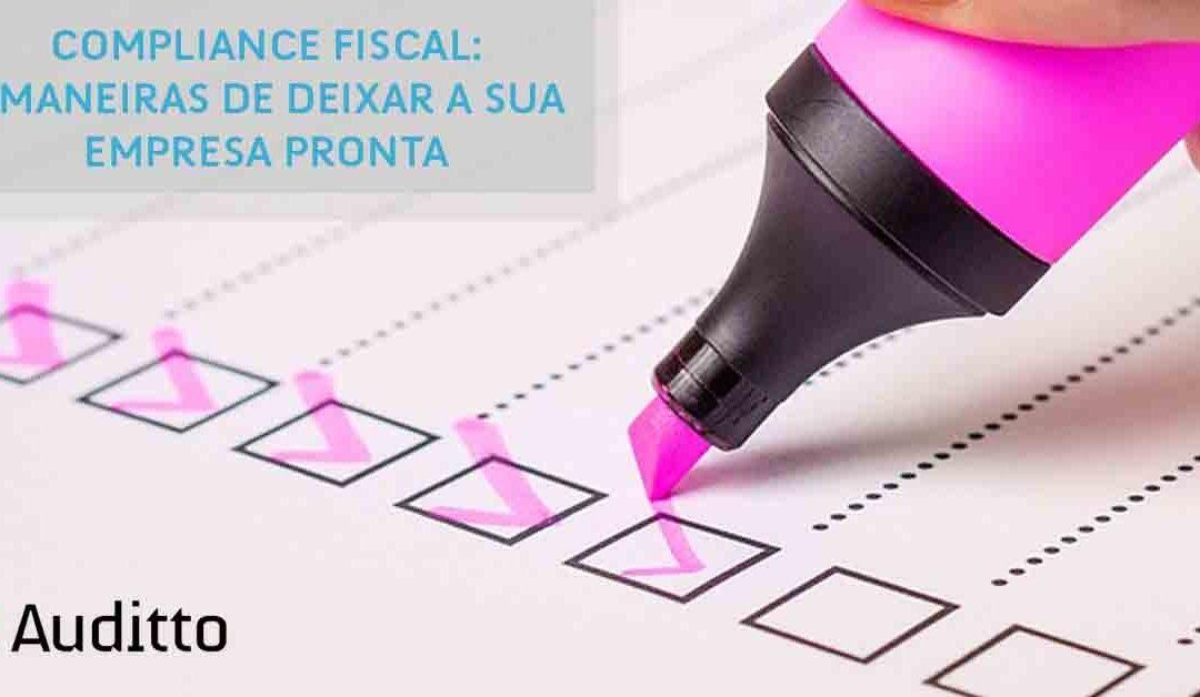 Compliance fiscal: 7 maneiras de deixar a sua empresa pronta