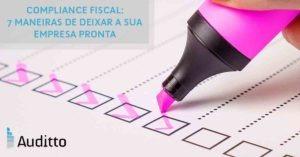 Artigo_Blog_Auditto_#27_Compliance fiscal 7 maneiras de deixar a sua empresa pronta