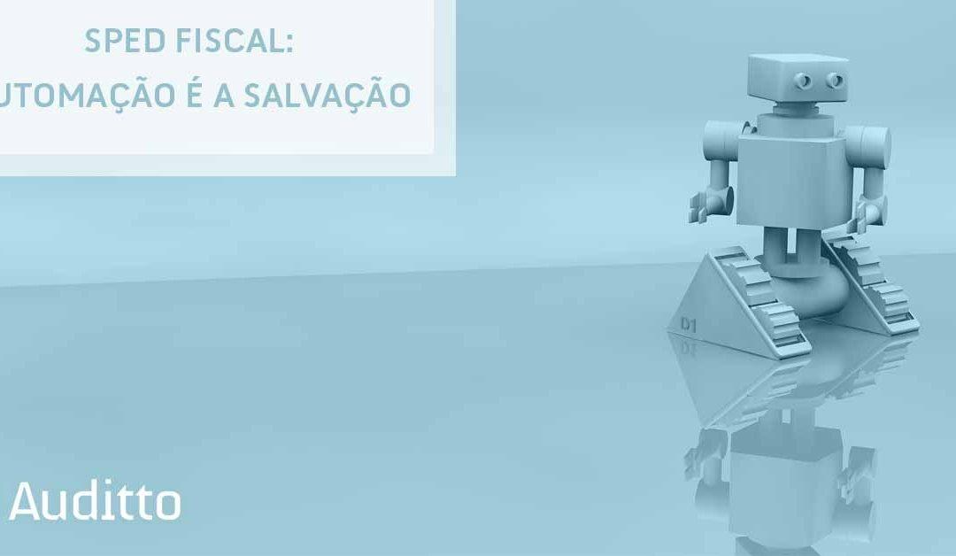 SPED Fiscal: automação é a salvação
