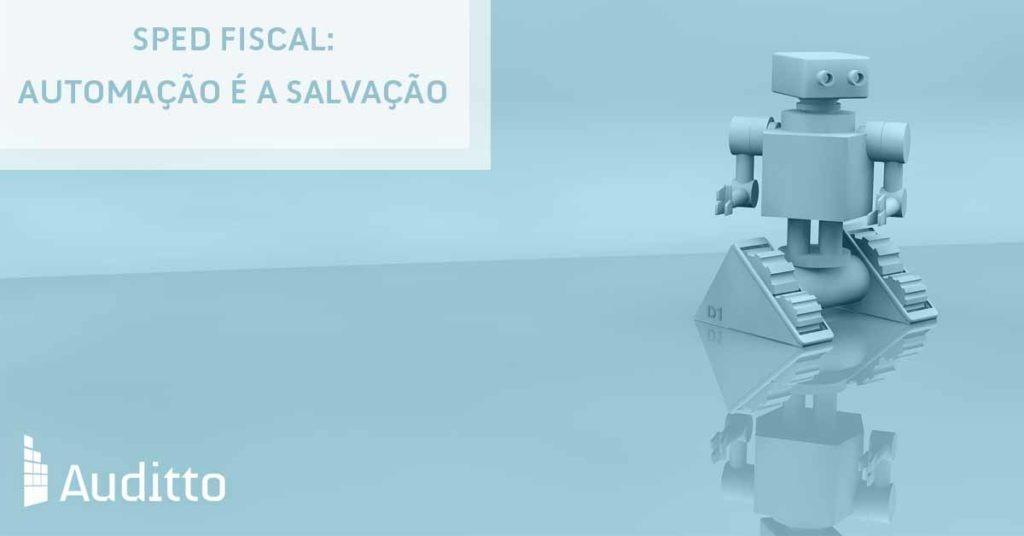 Artigo_blog_Auditto_#26_SPED Fiscal automação é a salvação