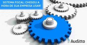 Artigo_blog_auditto_#31_sistema_fiscal_chegou_a_hora_de_sua_empresa_usar!
