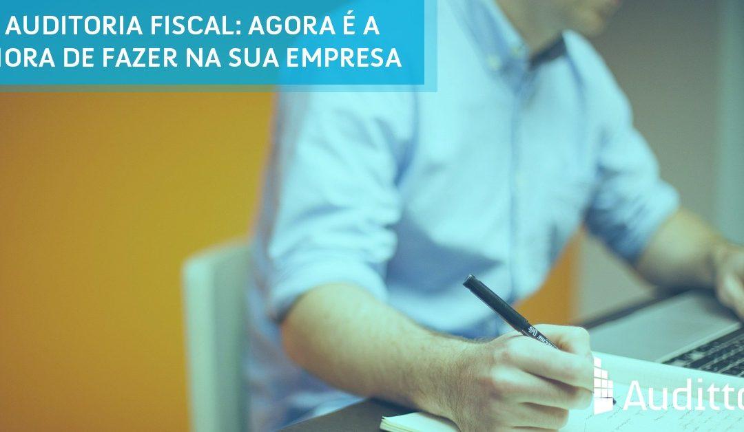 Auditoria fiscal: agora é a hora de fazer na sua empresa