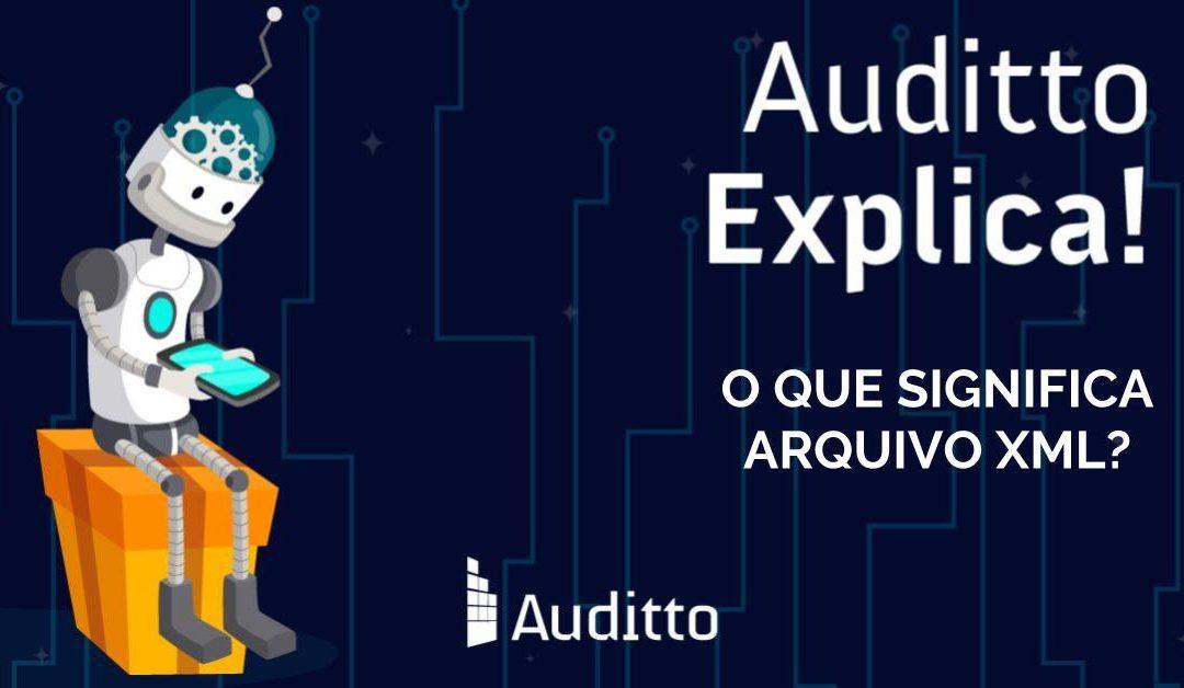 Auditto Explica: O que significa arquivo XML?
