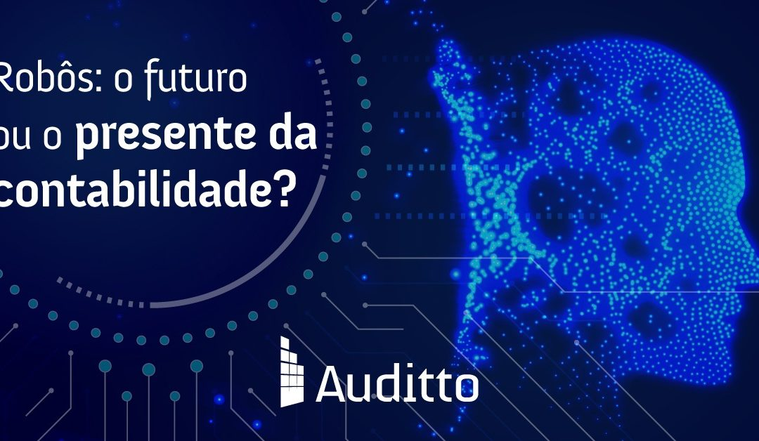 Robôs: o futuro ou o presente da contabilidade?